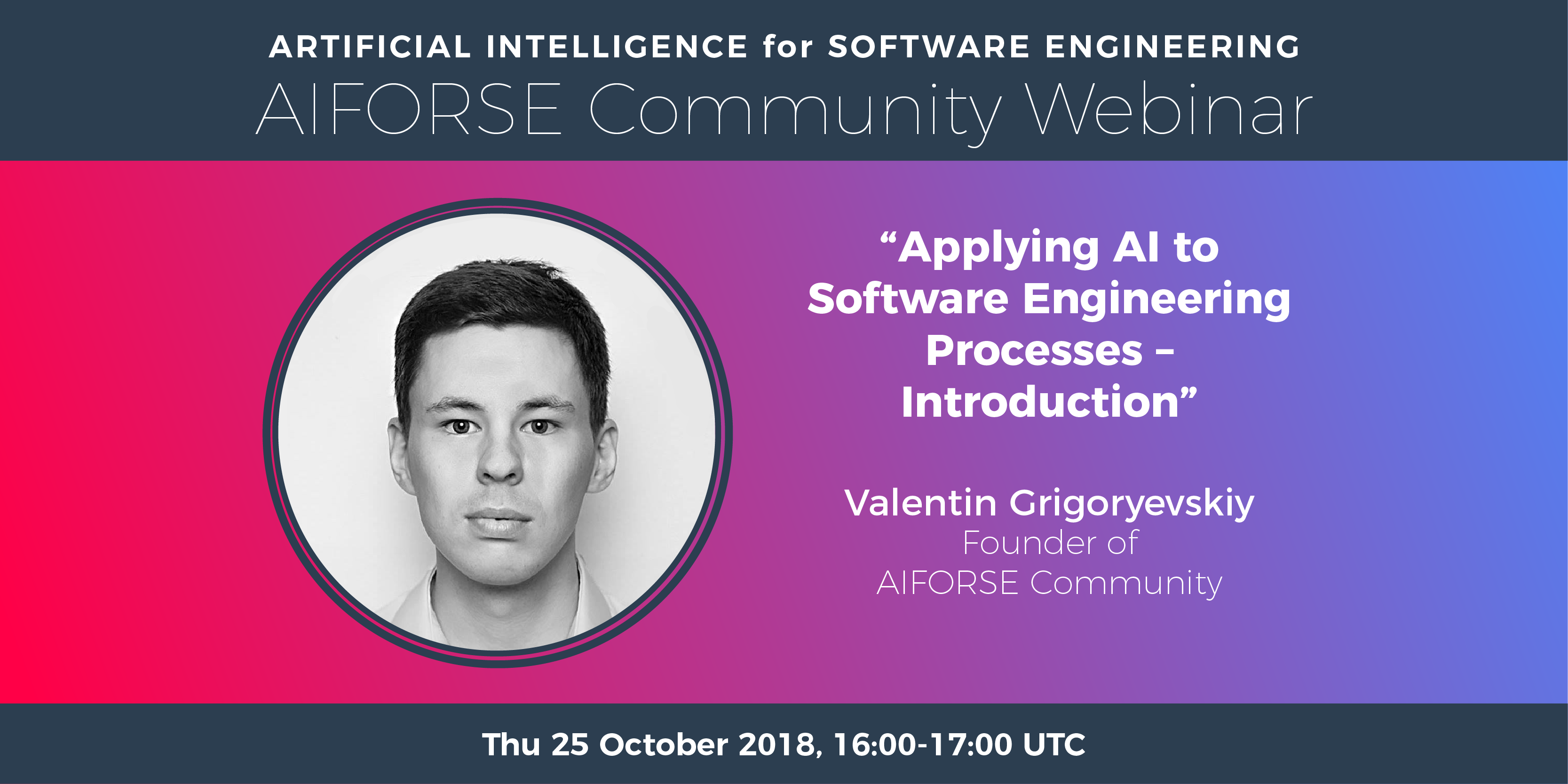 Webinar (FREE) | 2018-Oct-25 16:00 UTC | Applying AI To Software Engineering Processes – Intro